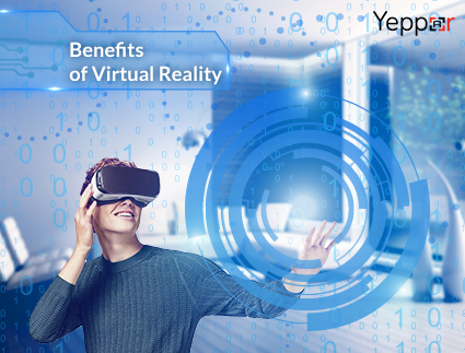6 Most Amazing Virtual Reality Benefits for Industries- Yeppar