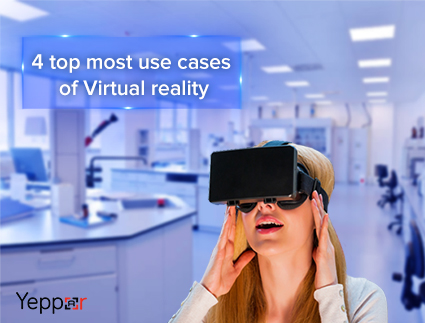 4 Must Read Use Cases of Virtual Reality
